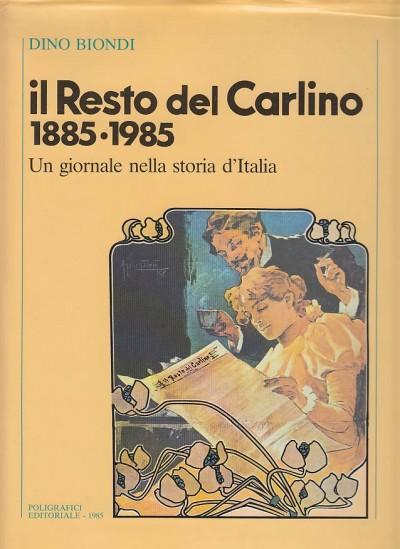 Il resto del carlino 1885 1985 un giornale nella storia d'italia - Biondi Dino