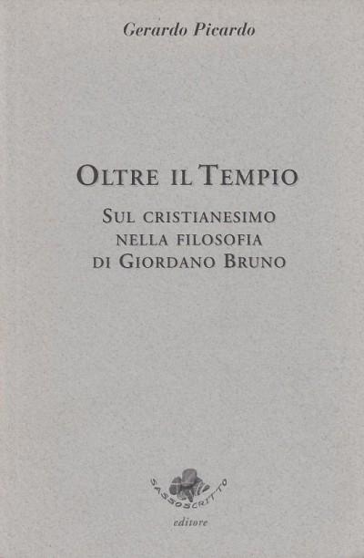 Oltre il tempio. sul cristianesimo nella filosofia di giordano bruno - Picardo Gerardo