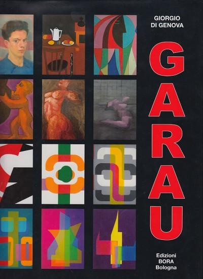 Augusto garau. artista politecnico e scienziato. opere 1940-2008 - Giorgio Di Genova
