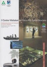Il centro visitatori del Parco Alto Garda Bresciano. Das Besucherzentrum des Naturparks des Oberen Gardasees. The Brescian Upper Garda Park Visitors' centre. GUIDA - F?HRER - GUIDE