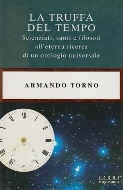 La trufffa del tempo, scienziati santi e filosofi all'eterna ricerca di un orologio universale. DEDICA E AUTOGRAFO DELL'AUTORE