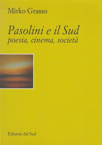 Pasolini e il sud, poesia, cinema, societ - Grasso Mirko