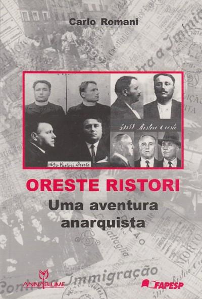 Oreste ristori. uma aventura anarquista - Romani Carlo