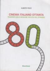 Cinema Italiano Ottanta. Tramonto delle ideologie, riflussi dell'effimero