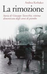 La rimozione. Storia di Giuseppe Tavecchio, vittima dimenticata degli anni di piombo. Con dedica e autografo dell'autore