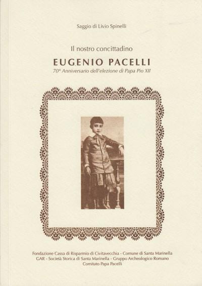 Il nostro concittadino eugenio pacelli 70? anniversario dell'elezione di papa pio xii - Spinelli Livio