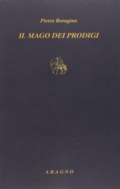 Il mago dei prodigi - Boragina Pietro