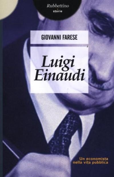 Luigi einaudi. un economista nella vita pubblica - Farnese Giovanni