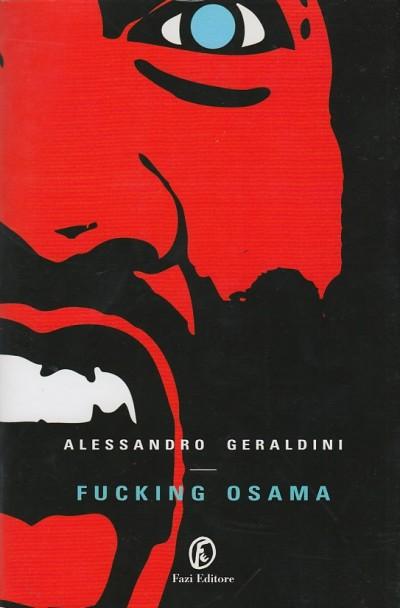 Fucking osama. con dedica e autografo dell'autore - Geraldini Alessandro