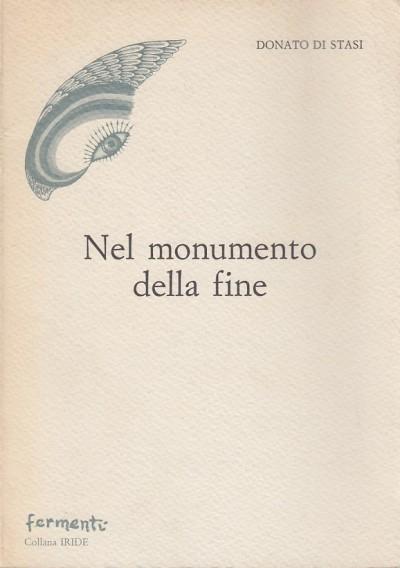 Nel monumento della fine. con dedica autografa dell'autore - Di Stasi Donato