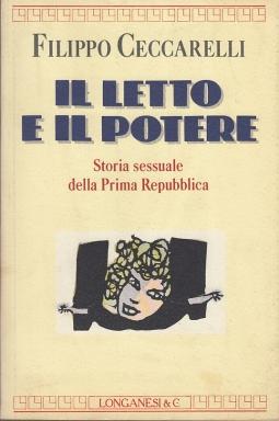 Il letto e il potere. Storia sessuale della Prima Repubblica