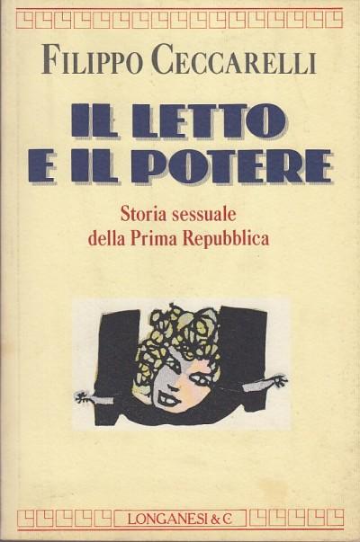 Il letto e il potere. storia sessuale della prima repubblica - Ceccarelli Filippo