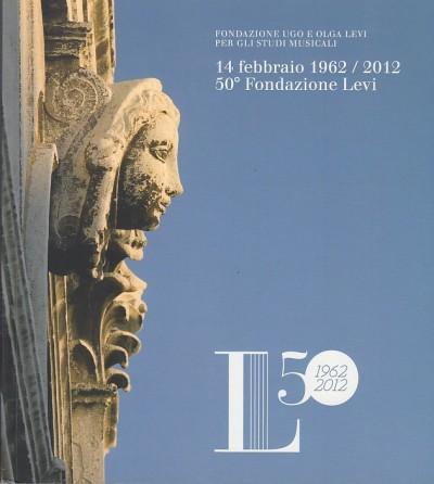 14 febbraio 1962/2012 50? fondazione levi - Fondazione Ugo E Olga Levi Per Gli Studi Musicali