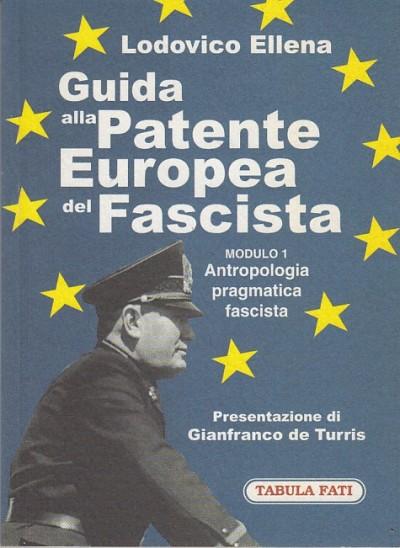 Guida alla patente europea del fascista. modulo 1 antropologia pragmatica fascista - Ellena Lodovico