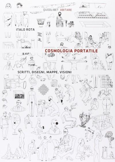 Cosmologia portatile. scritti, disegni, mappe, visioni - Rota Italo
