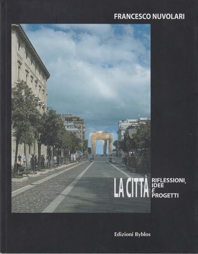 La città. riflessioni, idee e progetti - Nuvolari Francesco