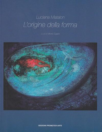Luciana matalon l'origine della forma - Sgarbi Vittorio (a Cura Di)