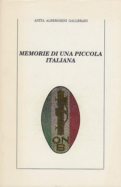 Memorie di una piccola italiana - Alberghini Gallerati Anita