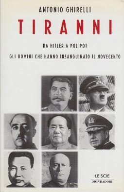 Tiranni. Da Hitler a Pol Pot gli uomini che hanno insanguinato il novecento