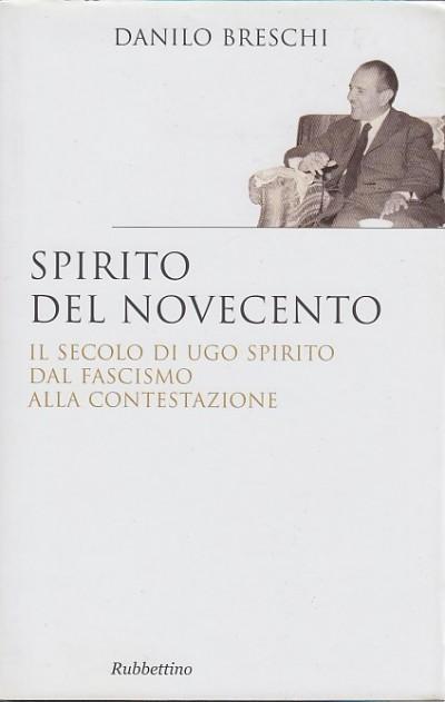 Spirito del novecento. il secolo di ugo spirito dal fascismo alla contestazione. con dedica dell'autore - Breschi Danilo