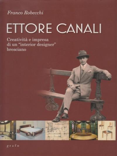 """Ettore canali. creatività e impresa di un """"interior designer"""" bresciano - Robecchi Franco"""