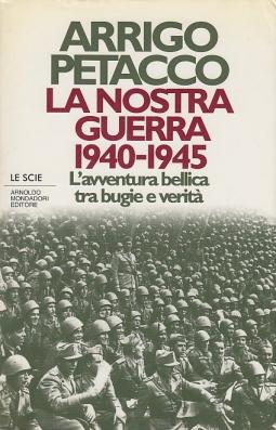 La nostra guerra 1940-1945 L'avventura bellica tra bugie e verit