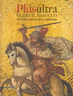 Plusultra oltre il barocco. Arte latino-americana a confronto