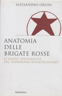 Anatomia delle brigate rosse. Le radici ideologiche del terrorismo rivoluzionario