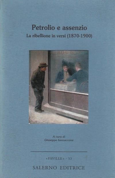 Petrolio e assenzio. la ribellione in versi (1870-1900) - Iannaccone Giuseppe (a Cura Di)