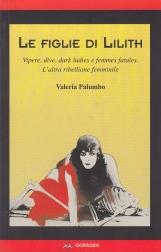 Le figlie di Lilith. Vipere, dive, dark ladies e femmes fatales. L'altra ribellione femminile