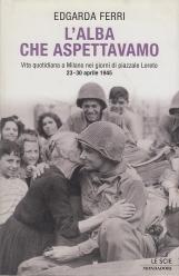 L'alba che aspettavamo; Vita quotidiana a Milano nei giorni di piazzale Loreto 23-30 aprile 1945