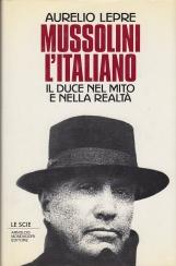 Mussolini l'Italiano. Il Duce nel mito e nella realt