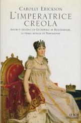 L'imperatrice creola. Amori e destino di Giuseppina di Beauharnais, la prima moglie di Napoleone