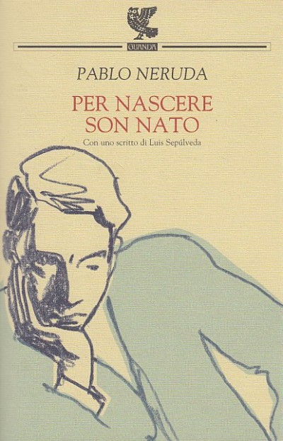 Per nascere son nato - Neruda Pablo