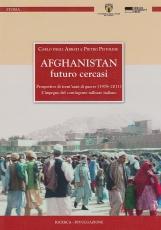 Afghanistan. Futuro cercasi. Prospettive di trent'anni di guerre (1978-2011). L'impegno del contingente militare italiano