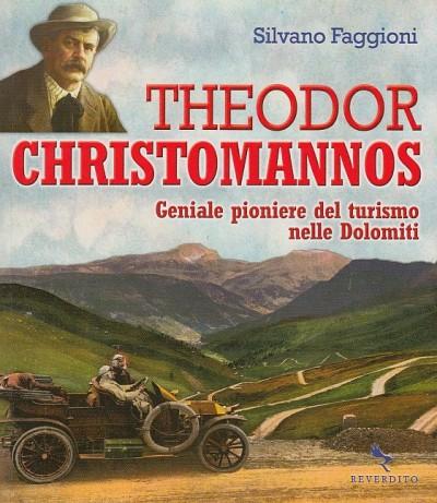 Theodor christomannos. geniale pioniere del turismo nelle dolomiti - Faggioni Silvano