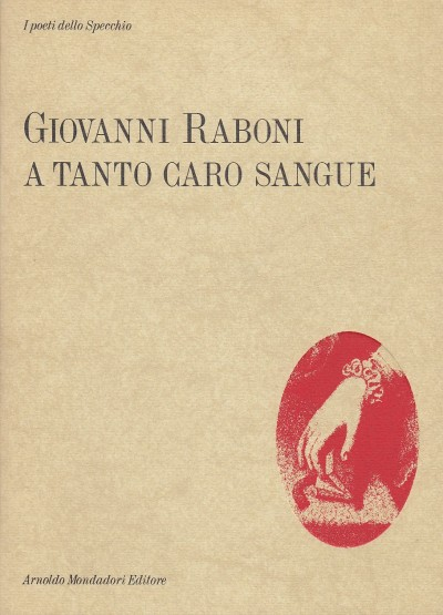 A tanto caro sangue. poesie 1953 - 1987 - Raboni Giovanni