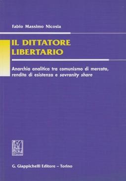 Il dittatore libertario. Anarchia analitica tra comunismo di mercato, rendita di esistenza e sovranity share.