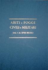 Abiti e fogge civili e militari dal I al XVIII secolo