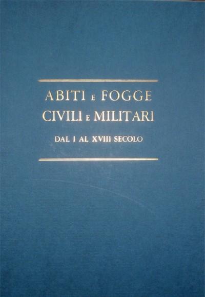 Abiti e fogge civili e militari dal i al xviii secolo - Stibbert Federigo