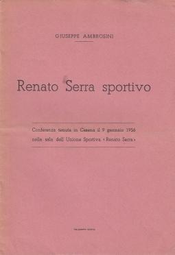 Renato Serra Sportivo. Conferenza tenuta in Cesena il 9 Gennaio 1956 nella sala dell'Unione Sportiva Renato Serra