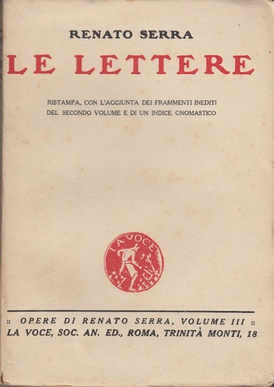 Le lettere. ristampa, con l'aggiunta dei frammenti inediti del secondo volume e di un indice onomastico - Serra Renato