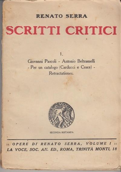 Scritti critici. 1 giovanni pascoli-antonio beltramelli-carducci e croce - Serra Renato