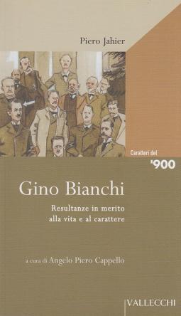 Gino Bianchi. Resultanze in merito alla vita e al carattere