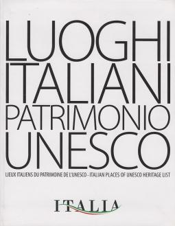 Luoghi Italiani Patrimonio Unesco. Lieux Italiens Du Patrimoine De L'Unesco - Italian Places Of Unesco Heritage List