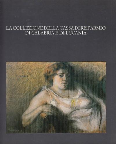 La collezione della cassa di risparmio di calabria e di lucania - Raffaele Monti - Matteucci Elisabetta (a Cura Di)