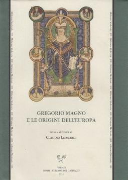 Gregorio Magno e le origini dell'europa. Atti del convegno internazionale Firenze 13-17 Maggio 2006