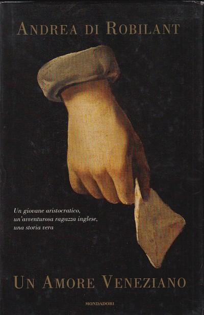 Un amore veneziano un giovane aristocratico, un'avventurosa ragazza inglese, una storia vera - Andrea Di Robilant