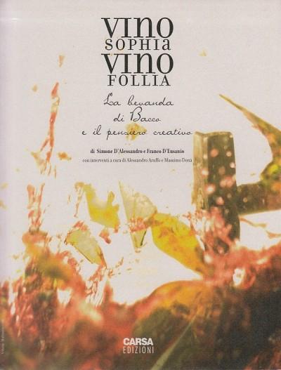 Vino sophia vino follia. la bevanda di bacco e il pensiero creativo - D'alessandro Simone - D'eusanio Franco