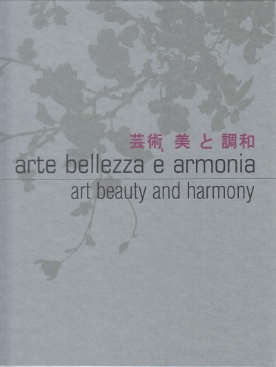 Arte bellezza e armonia - art beauty and harmony. porcellane e bronzi giapponesi della collezione francesco e tiberio lonati - japanese porcelain and bronzes of lonati collection